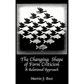 The Changing Shape of Form Criticism A Relational Approach by Buss & Martin J.