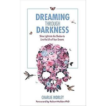 Dreaming Through Darkness by Charlie Morley