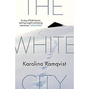 De witte stad door Karolina Ramqvist & vertaald door Saskia vogel