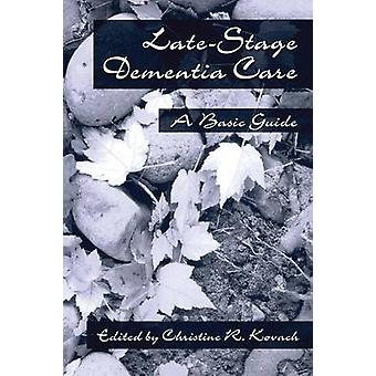 EndStage Dementia Care  A Basic Guide by Kovach & C. R.