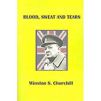 Blood Sweat and Tears by Churchill & Winston