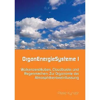 OrgonEnergieSysteme IWolkenzerstuben Cloudbuster und Regenmachen Zur Orgonomie der Atmosphrenbeeinflussung by Kynast & Pierre