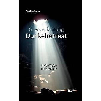 Grenzerfahrung DunkelretreatIn den Tiefen meiner Seele by John & Saskia