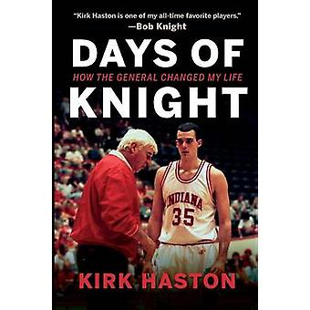 Days of Knight How the General Changed My Life by Haston & Kirk