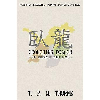 Crouching Dragon The Journey of Zhuge Liang by Thorne & T. P. M.