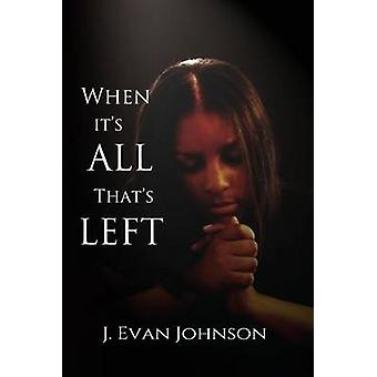 When its All Thats Left by Johnson & J. Evan