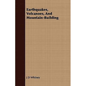 Earthquakes Volcanoes and MountainBuilding by Whitney & Josiah Dwight
