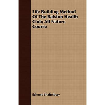 Life Building Method Of The Ralston Health Club All Nature Course by Shaftesbury & Edmund