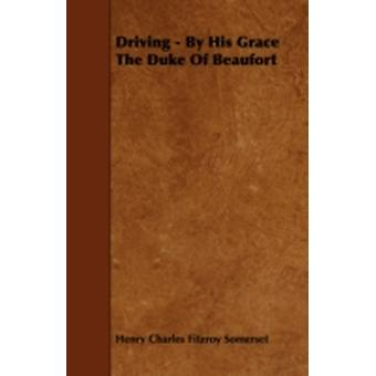 Driving  By His Grace the Duke of Beaufort by Somerset & Henry Charles Fitzroy