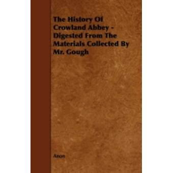 The History of Crowland Abbey  Digested from the Materials Collected by Mr. Gough by Anon