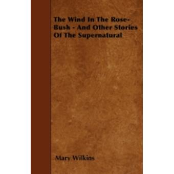 The Wind In The RoseBush  And Other Stories Of The Supernatural by Wilkins & Mary