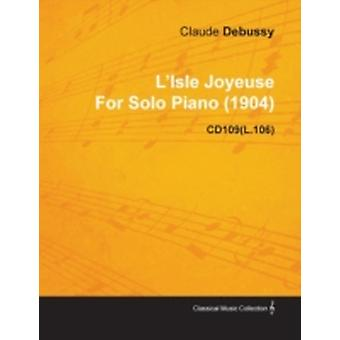 LIsle Joyeuse by Claude Debussy for Solo Piano 1904 Cd109l.106 by Debussy & Claude