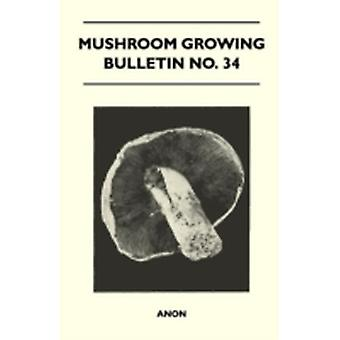 Mushroom Growing  Bulletin No. 34 by Anon
