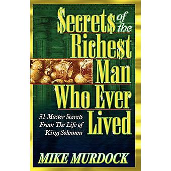 Secrets of the Richest Man Who Ever Lived by Murdock & Mike