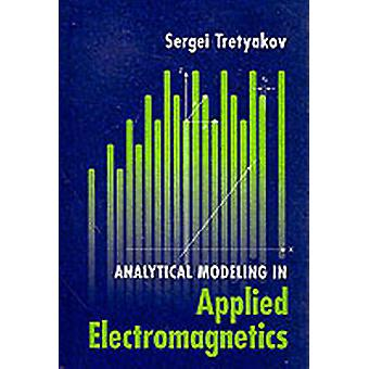 Analytical Modeling in Applied Electromagnetics by Tretyakov & Sergei