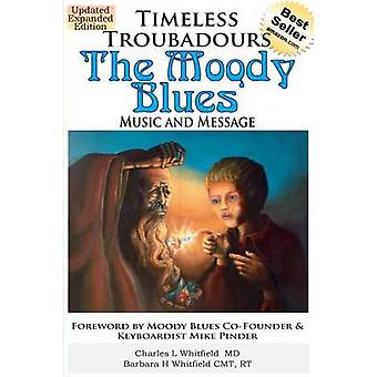 Timeless Troubadours The Moody Blues Music and Message by Whitfield & Charles