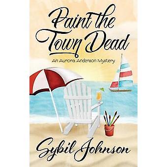PAINT THE TOWN DEAD by Johnson & Sybil