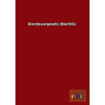 Biersteuergesetz Bierstg by Ohne Autor
