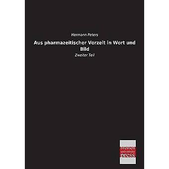 Aus Pharmazeitischer Vorzeit in Wort Und Bild by Peters & Hermann
