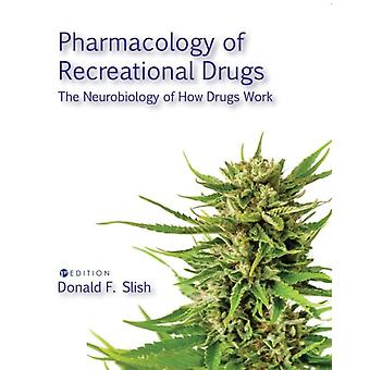 Pharmacology of Recreational Drugs The Neurology of How Drugs Work by Slish & Donald F.