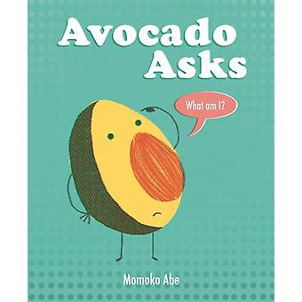 Avocado Asks  What Am I by Momoko Abe