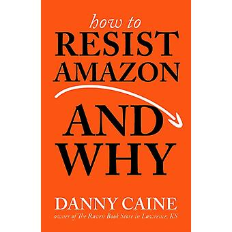 How To Resist Amazon And Why by Caine & Danny