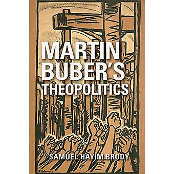 Martin Buber's Theopolitics by Samuel H. Brody - 9780253029751 Book