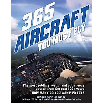 365 Aircraft You Must Fly - The most sublime - weird - and outrageous
