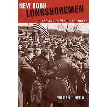 New York Longshoremen - Class and Power on the Docks by William J. Mel