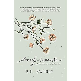 Lovely Seeds - A Walk Through the Garden of Our Becoming by R. H. Swan