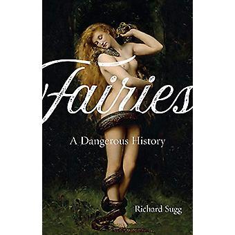 Fairies - A Dangerous History by Richard Sugg - 9781789141207 Book