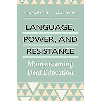 Language - Power - and Resistance - Mainstreaming Deaf Education by E