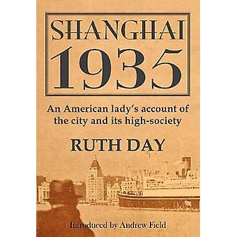 Shanghai 1935 - An American Lady's Account of the City and its High So