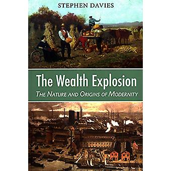 The Wealth Explosion - The Nature and Origins of Modernity by Stephen