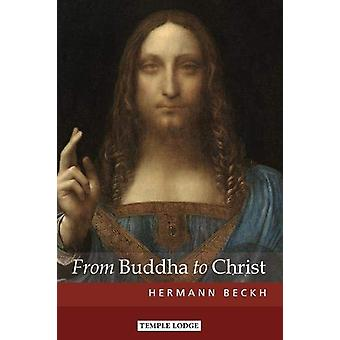 From Buddha to Christ by Hermann Beckh - 9781912230259 Book