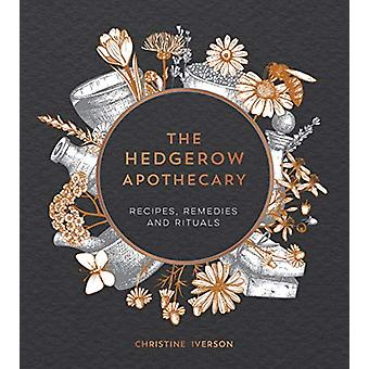 The Hedgerow Apothecary - Recipes - Remedies and Rituals by Christine