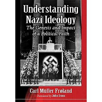 Understanding Nazi Ideology - Its Historical Roots - Evolution and Con