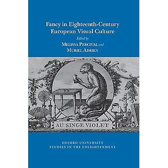 Fancy in Eighteenth-Century European Visual Culture by Melissa Perciv