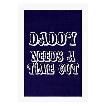 Daddy Needs A Time Out A4 Print