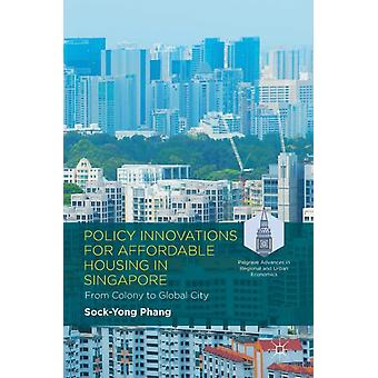 Policy Innovations for Affordable Housing In Singapore  From Colony to Global City by Sock Yong Phang