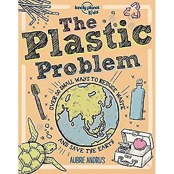 The Plastic Problem: 60 Small Ways to Reduce Waste� and Help Save the Earth (Lonely Planet Kids)