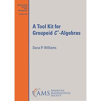A Tool Kit for Groupoid C by Williams & Dana P.