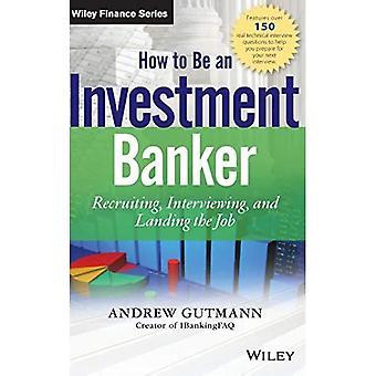 Hur man är en investmentbankir: Rekrytera, intervjua och landa jobbet