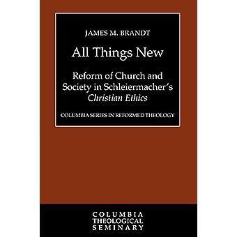 All Things New - Riforma della Chiesa e della Società nel Chri di Schleiermacher