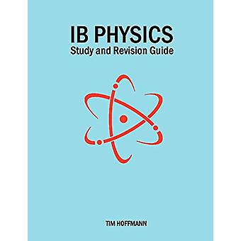 IB Physics - Study and Revision Guide by Tim Hoffmann - 9780956087393