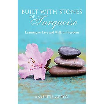 Built with Stones of Turquoise by Annette Geroy - 9781498480673 Book