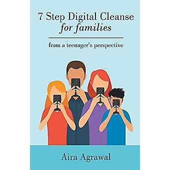 7 Step Digital Cleanse for Families - From a Teenager's Perspective by