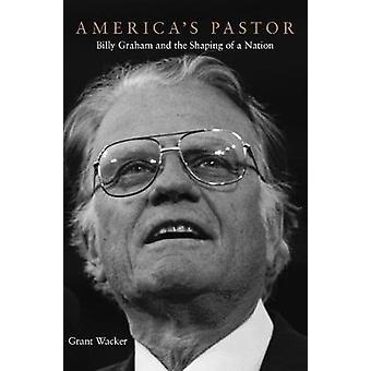 America's Pastor - Billy Graham and the Shaping of a Nation