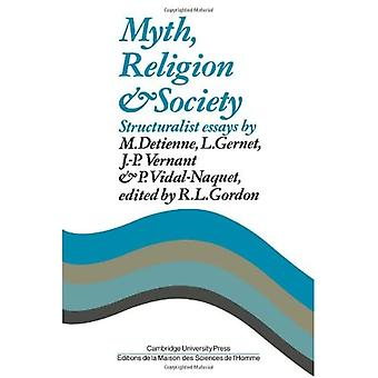 Myth, Religion and Society: Structuralist Essays by M. Detienne, L. Gernet, J. P. Vernant and P. Vidal-Naquet