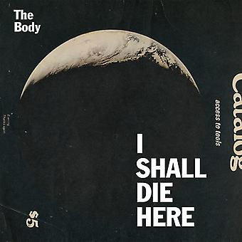 Body - I Shall Die Here [CD] USA import